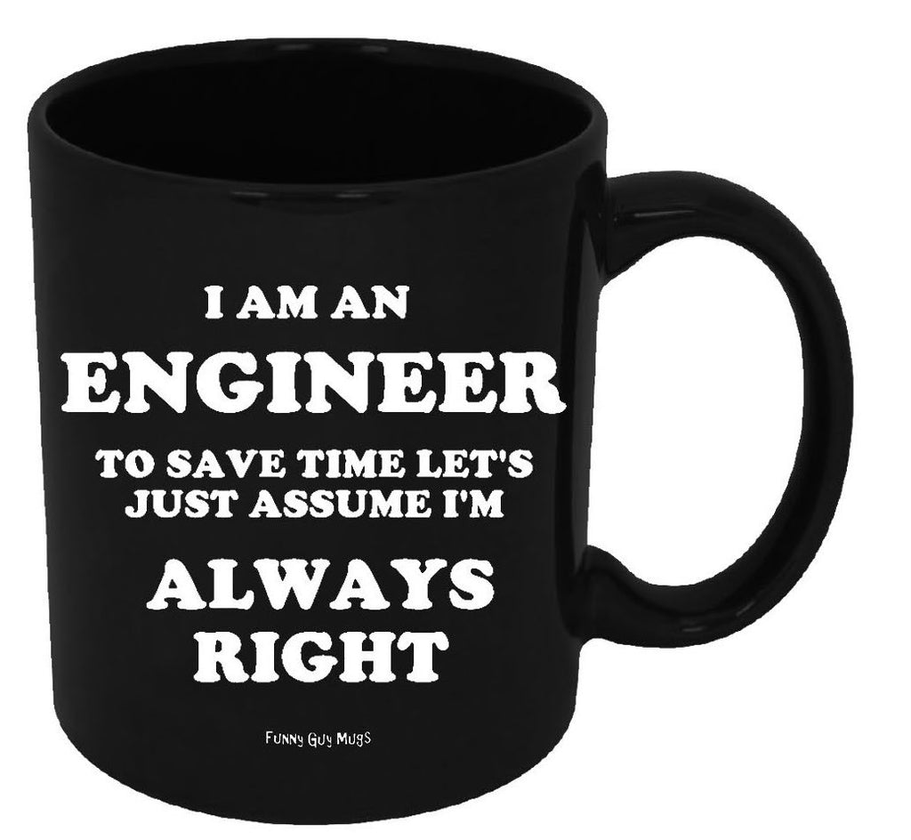 I Am An Engineer To Save Time Let's Just Assume I'm Always Right Mug