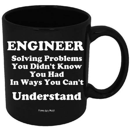 Engineer Solving Problems You Didn't Know You Had In Ways You Can't Understand Mug