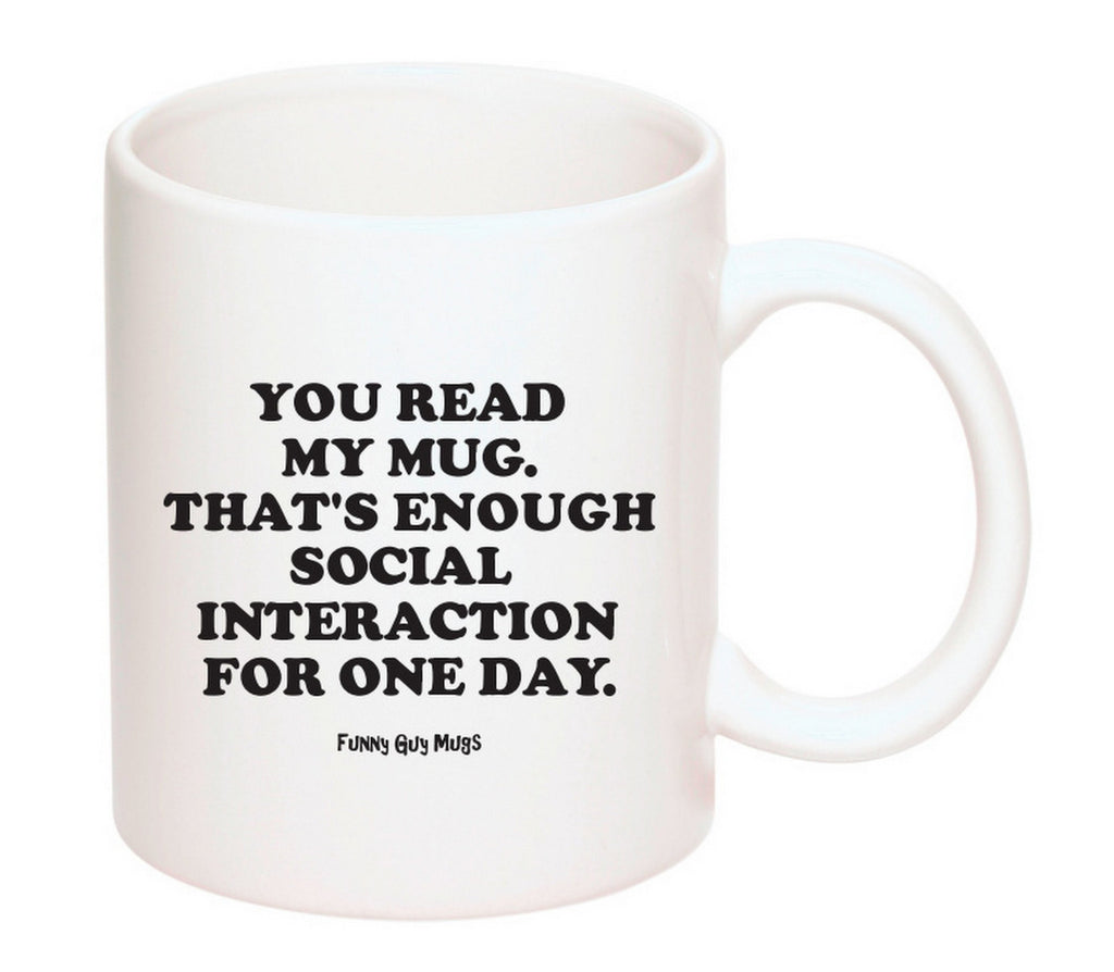 You Read My Mug That's Enough Social Interaction For One Day Mug