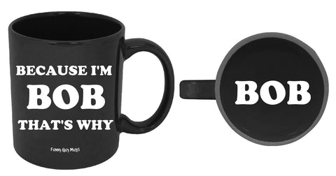 Because I'm Bob That's Why - Bob On Bottom Mug
