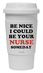 Be Nice I Could Be Your Nurse One Day Tumbler