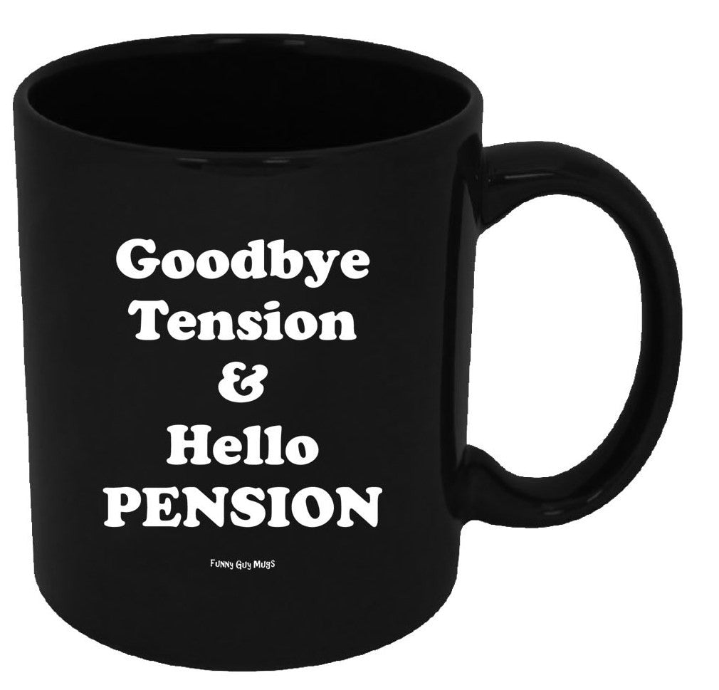 Goodbye Tension & Hello Pension Mug