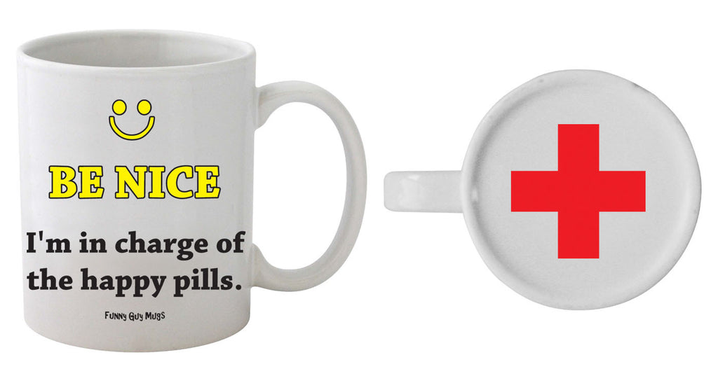 Be Nice I'm In Charge Of The Happy Pills - Red Cross On Bottom Mug