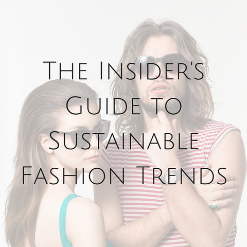 Insider's Guide to Sustainable Fashion Trends