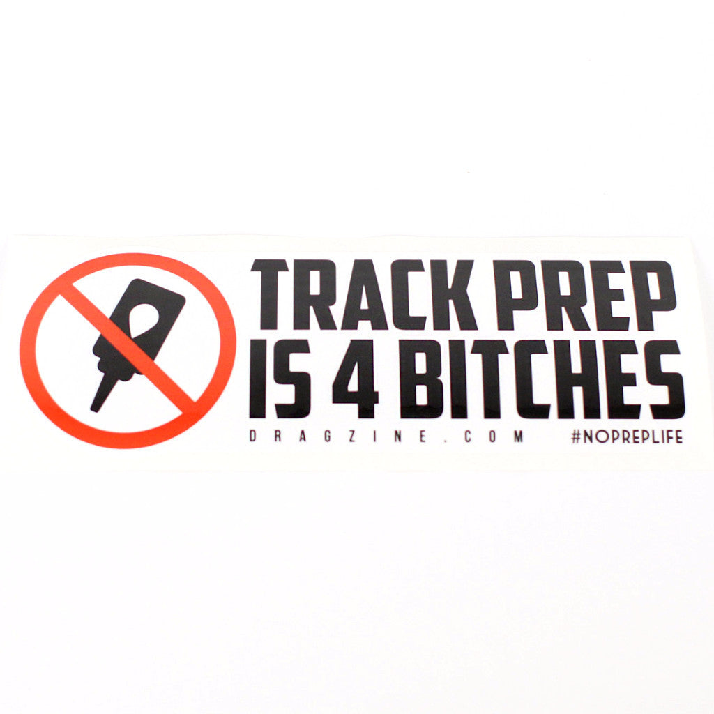 Track Prep is 4 Bitches decal