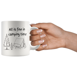 All is fine in camping time Coffee mug.  A great hiker gift, camper gift, or outdoors-man gift