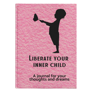Liberate Your Inner Child - A journal for your thoughts and dreams