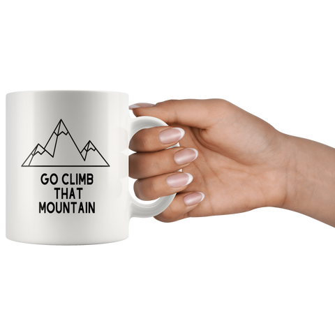 Go Climb That Mountain Coffee Mug - a great gift for any hiker, climber or outdoor fan