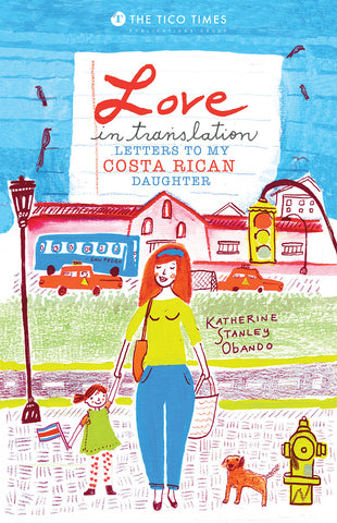 """Love in Translation: Letters to my Costa Rican Daughter"" by Katherine Stanley Obando"