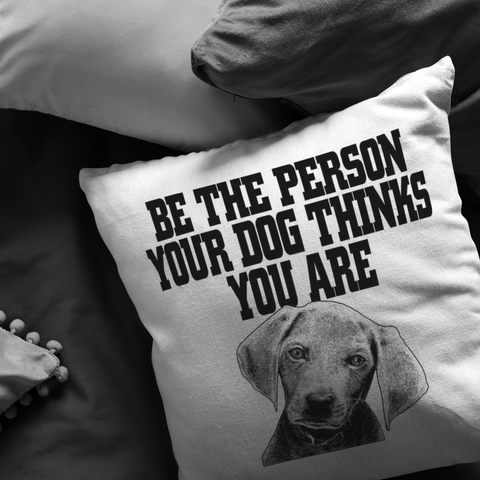 Be the person your dog thinks you are - Pillow