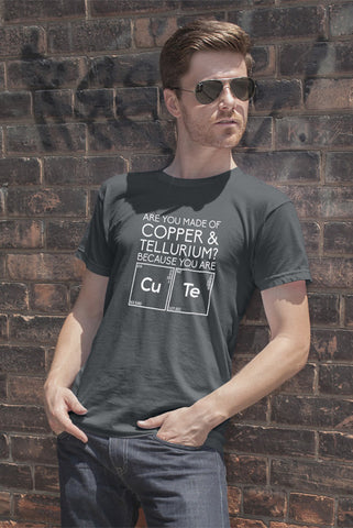 FunkyShirty Are You Made of Copper & Tellurium? Because you are Cute (Men)  Creative Design - FunkyShirty