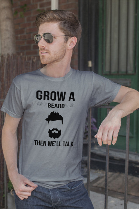 FunkyShirty Grow Beard Then Well Talk  T-shirt - FunkyShirty