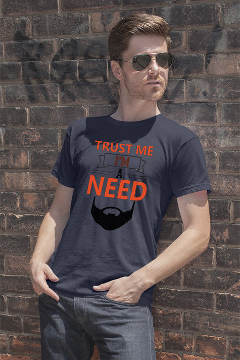 FunkyShirty Trust Me Im a Need Beard  Creative Design - FunkyShirty