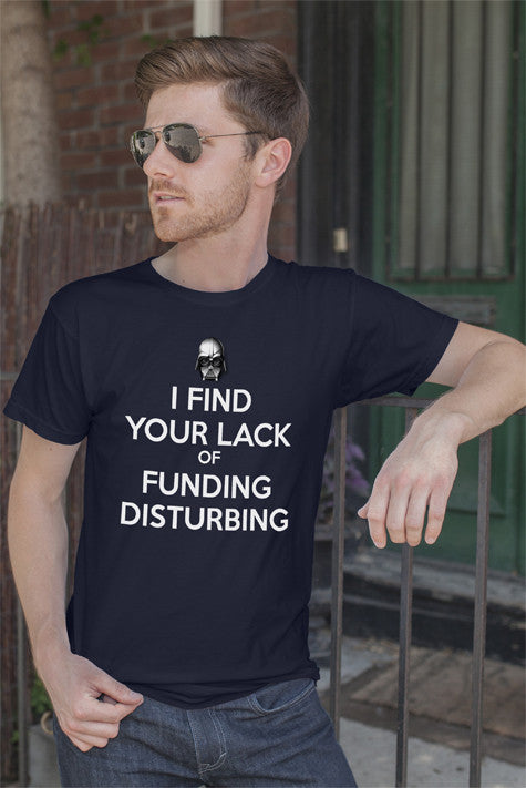 FunkyShirty I Find your Lack of funding Disturbing (Men)  Creative Design - FunkyShirty