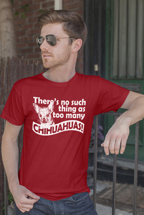 There's no such Thing as Too Many Chihuahuas! (Men)