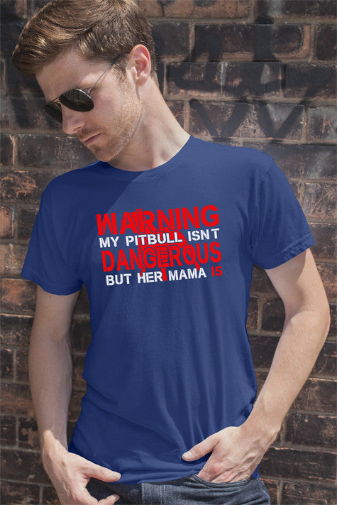 FunkyShirty Warning my pitbull isnt Dangerous but her mama is (men)  Creative Design - FunkyShirty
