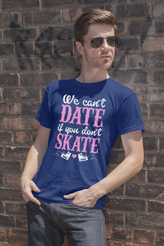 FunkyShirty We can date if Dont Skate(Men)  Creative Design - FunkyShirty