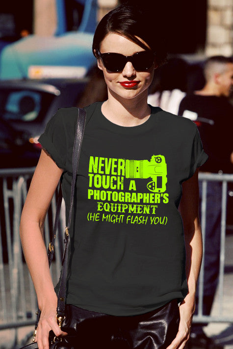 FunkyShirty Never Touch a Photographer's Equipment He Might Flash You (Women)  Creative Design - FunkyShirty
