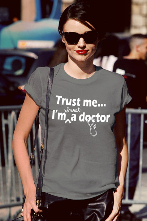Trust me Im almost a Doctor (WOMEN)