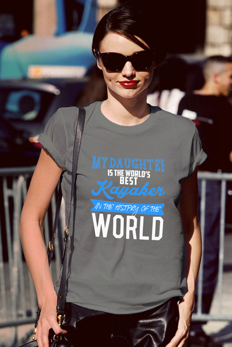 FunkyShirty My Daughter is the World's best Kayaker in the History of The World  Creative Design - FunkyShirty
