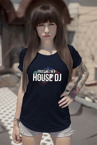 FunkyShirty Trust me Im a House DJ (Women)  Creative Design - FunkyShirty
