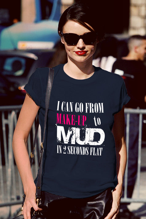 FunkyShirty I Can go from Make up to MUD in 2 Seconds Flat  Creative Design - FunkyShirty