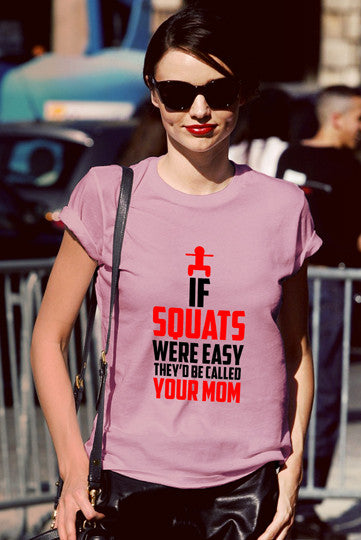 FunkyShirty If Squats Were Easy They'd be Called Your Mom (Women)  Creative Design - FunkyShirty