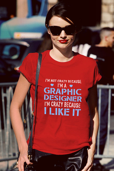 FunkyShirty Im Not Crazy Because Im a Graphic Designer Im Crazy Because  I Like It (Women)  Creative Design - FunkyShirty