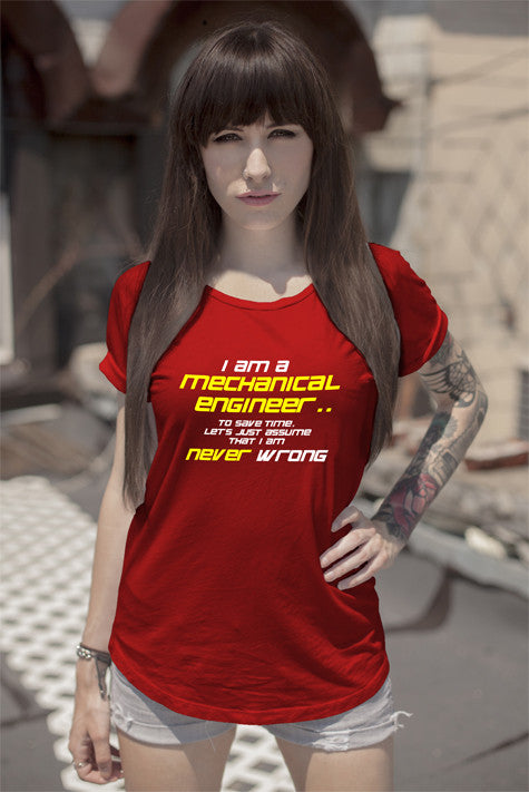 FunkyShirty I am a mechanical engineer to save time lets just assume that i am never wrong (Women)  Creative Design - FunkyShirty