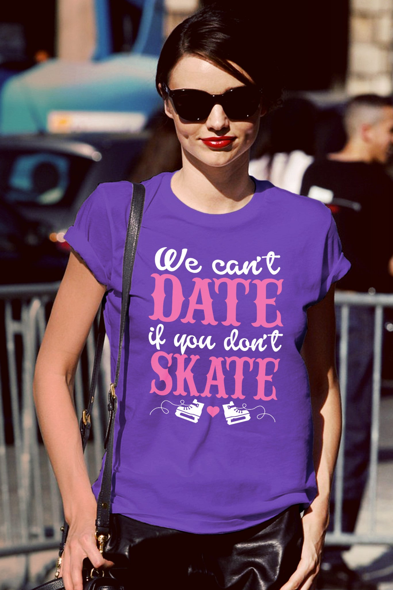 FunkyShirty We can date if Dont Skate ( Women)  Creative Design - FunkyShirty