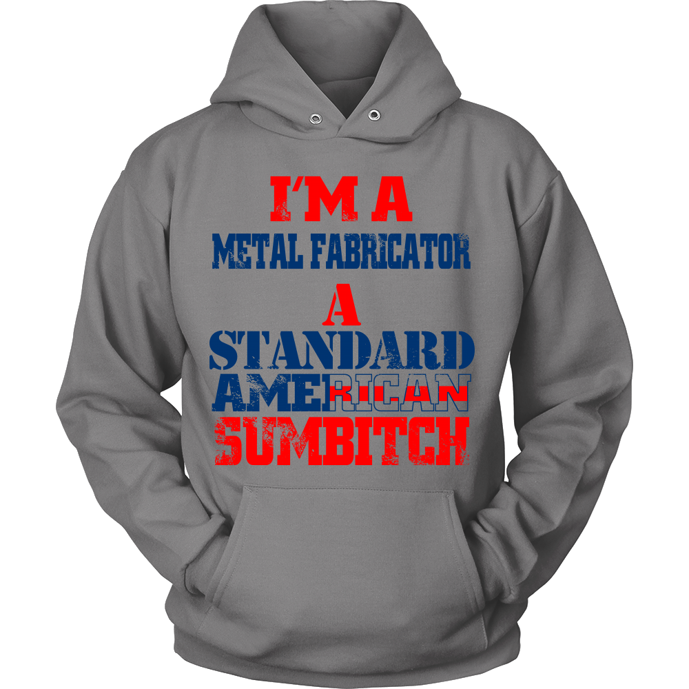 FunkyShirty I'm a metal fabrication a Standard American Sumbitch (Men)  Creative Design - FunkyShirty