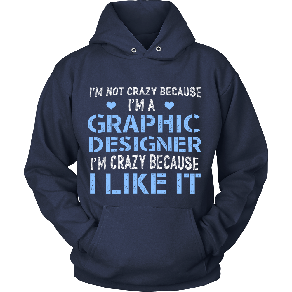 FunkyShirty Im Not Crazy Because Im a Graphic Designer Im Crazy Because  I Like It (Men)  Creative Design - FunkyShirty