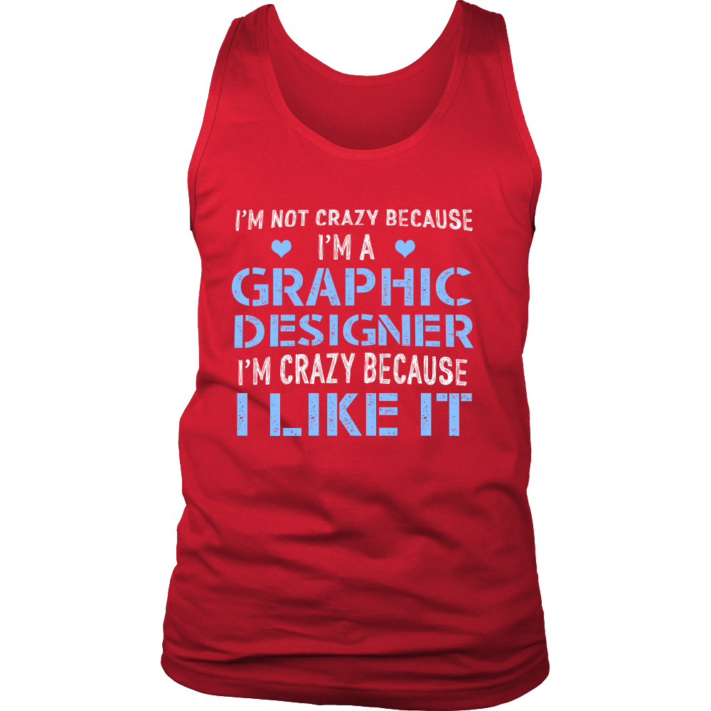 Im Not Crazy Because Im a Graphic Designer Im Crazy Because  I Like It (Men)