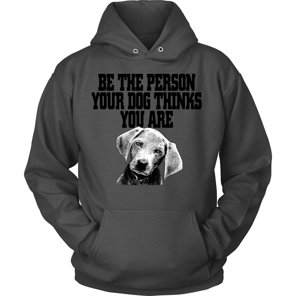 FunkyShirty Be The Person Your Dog Things You Are ( Men)  Creative Design - FunkyShirty