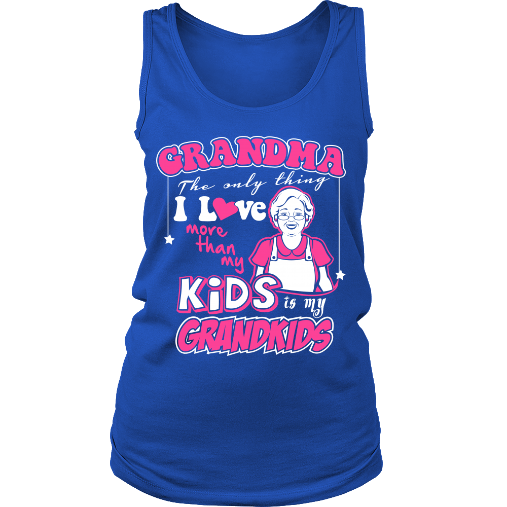 FunkyShirty Grandma the only thing i love more than my kids is my grandkids  Creative Design - FunkyShirty