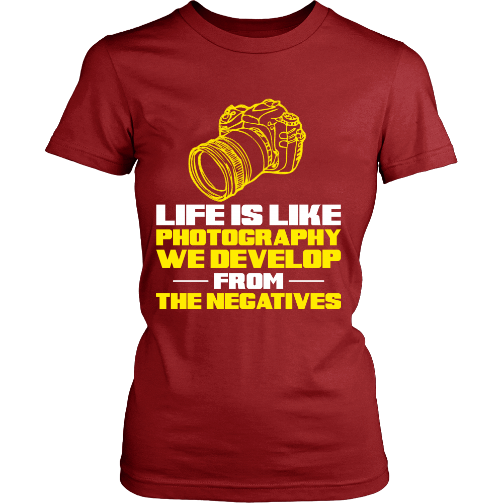 FunkyShirty Life is Like Photography We Develop From The Negatives V2 (Women)  Creative Design - FunkyShirty