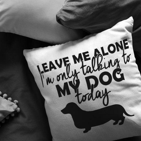 Leave Me Alone Dachshund - Pillow