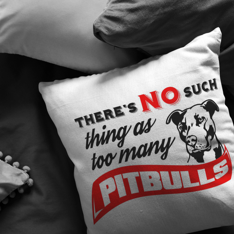 There's No such thing as too many Pitbull - Pillows