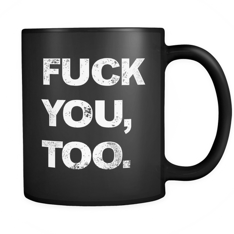 F You Too - Coffee Mug