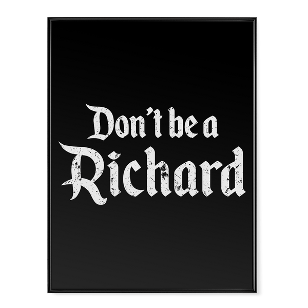 Don't Be A Richard - Poster