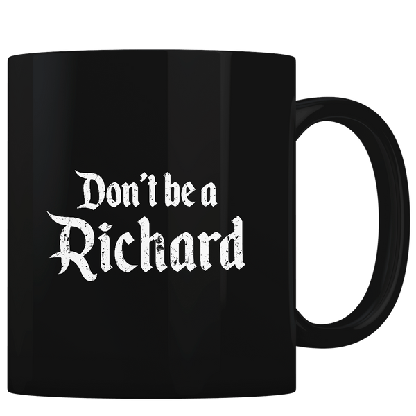 Don't Be A Richard - Coffee Mug