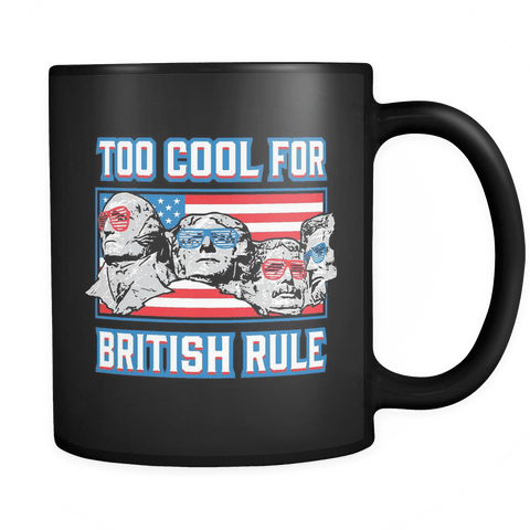 Too Cool For British Rule - Coffee Mug
