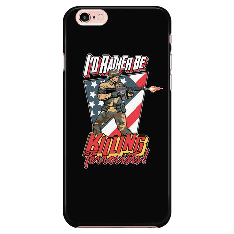 I'd Rather be Killing Terrorists! - Phone Case