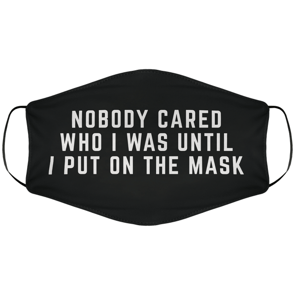 Nobody cared who i was until i put on the mask