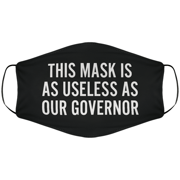 Useless as Our Governor Face Cover