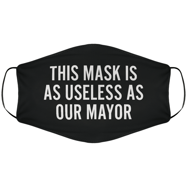 Useless As Our Mayor Face Cover