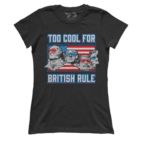 Too Cool For British Rule (Ladies)