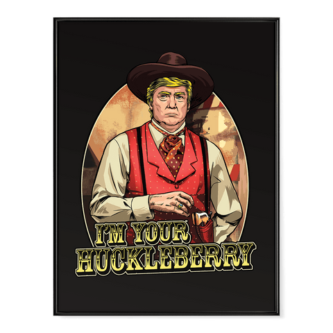Trump - I'm Your Huckleberry - Poster