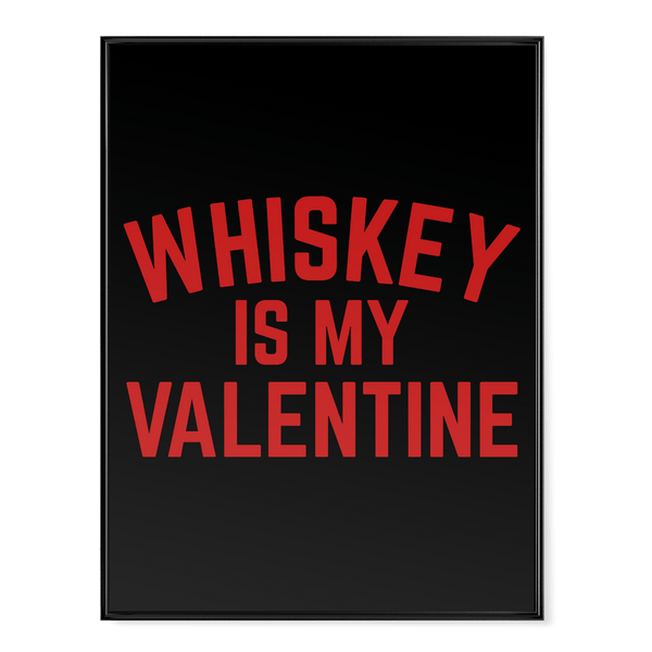 Whiskey Is My Valentine - Poster