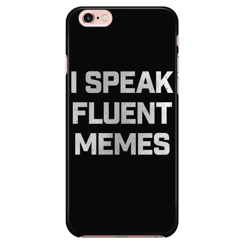 I Speak Fluent Memes - Phone Case